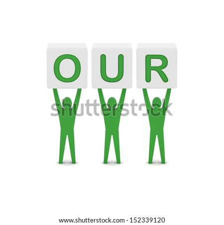 Men holding the word our. Concept 3D illustration. - stock photo