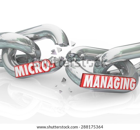Micromanaging word breaking apart on chain links to illustrate stopping bad management techniques of over observation and meddling in detail work - stock photo