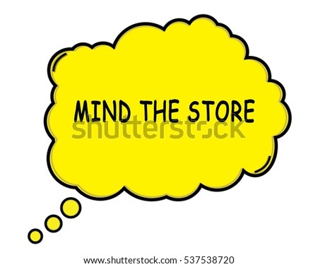 MIND THE STORE speech thought bubble cloud text yellow.