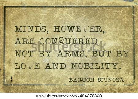 Minds, however, are conquered not by arms - ancient Dutch philosopher Baruch Spinoza quote printed on grunge vintage cardboard