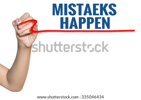 Mistaeks Happen word write on white background by woman hand holding highlighter pen - stock photo