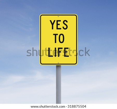Modified road sign indicating Yes To Life