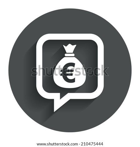 Money bag sign icon. Euro EUR currency speech bubble symbol. Circle flat button with shadow. Modern UI website navigation.