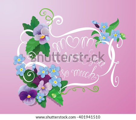 Mother day card with pansy and forget-me-not flowers - vintage floral background with handwritten calligraphic text - Mom I love you so much. Raster version - stock photo