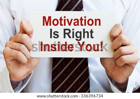 Motivation is Right Inside You ! - stock photo