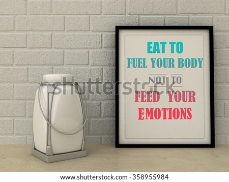 Motivation words Eat to Fuel your Body  not to Feed your Emotions. Healthy eating, Lifestyle, Self development, Working on myself, change,  concept. Inspirational quote. Home decor wall art.  - stock photo