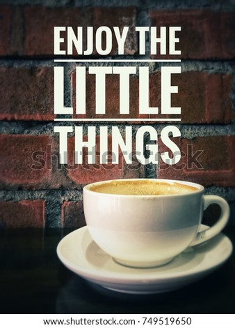 Motivational And Inspirational Quotes   Enjoy The Little Things. With  Blurred Vintage Styled Background.