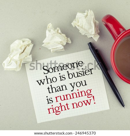 Motivational Business Note / Someone who is busier than you is running right now - stock photo