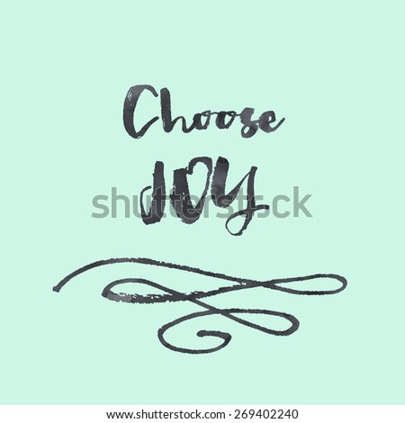 Motivational Choose Joy Quote Hand Painted Brush Lettering Modern Calligraphy Lettering Quote - stock photo