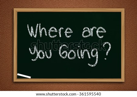 Motivational concept, chalk board writing, Where Are You Going words written on blackboard over textured wall - stock photo