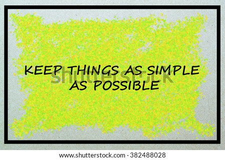 Motivational Inspirational Business Quote / KEEP THINGS AS SIMPLE AS POSSIBLE - stock photo