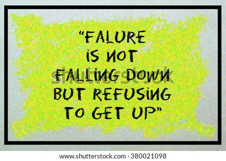 Motivational inspirational quote poster about success and failure / Failure is not falling down but refusing to get up - stock photo
