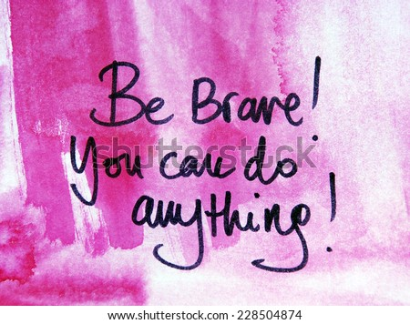 motivational message be brave you can do anything - stock photo