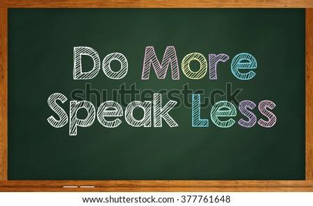 "Motivational quote ""Do more speak less"" written on chalkboard - stock photo"