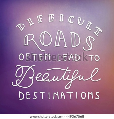 Motivational Quote on abstract color background - Difficult roads often lead to beautiful destinations  - stock photo