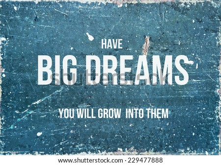Motivational quote on rustic background HAVE BIG DREAMS - stock photo