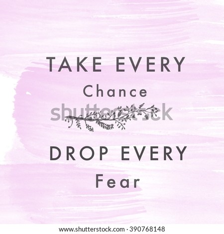 Motivational Quote on watercolor background - take every chance Drop every fear - stock photo