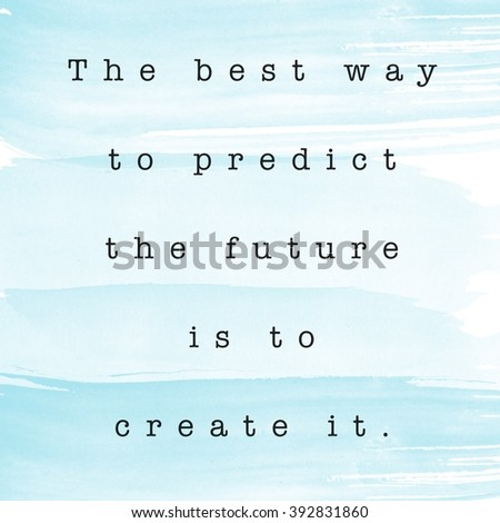 Motivational Quote on watercolor background - The best way to predict the future is to create it - stock photo