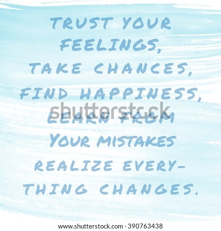 Motivational Quote on watercolor background - trust your feelings take chances find happiness learn from your mistakes realize every thing changes - stock photo