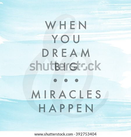 Motivational Quote on watercolor background - When you dream big miracles happen - stock photo