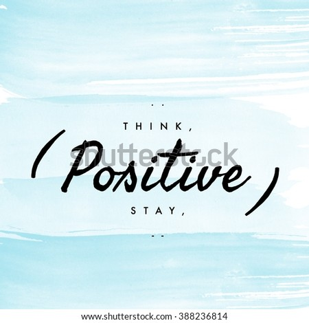 Motivational Quote -  Think Positive Stay Positive. - stock photo