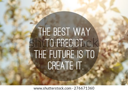 motivational quote to create future on nature abstract background