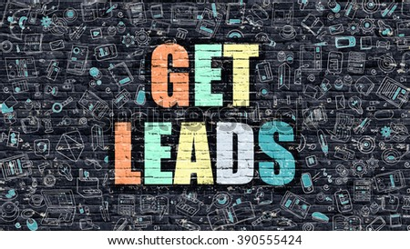 Multicolor Concept - Get Leads on Dark Brick Wall with Doodle Icons Around. Modern Illustration in Doodle Design Style. Get Leads Business Concept. Get Leads on Dark Brick Wall. Get Leads Concept.