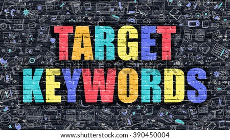 Multicolor Concept - Target Keywords on Dark Brick Wall with Doodle Icons. Modern Illustration in Doodle Style. Target Keywords Business Concept. Target Keywords on Dark Wall. - stock photo