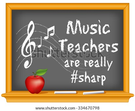 Music Teachers are really #sharp, chalk text with music notes, treble clef on staff, wood frame blackboard with sticks of chalk and apple. - stock photo