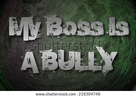 My Boss Is A Bully Concept text on background - stock photo