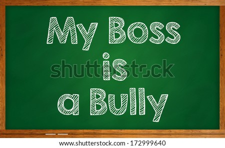 My boss is a bully on chalkboard - stock photo