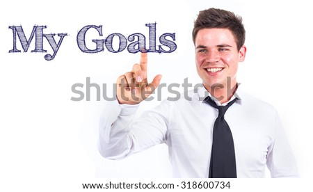 MY GOALS - Young smiling businessman touching text