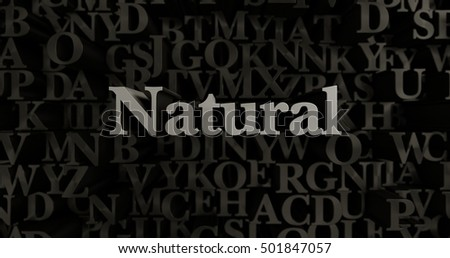 Natural - 3D rendered metallic typeset headline illustration.  Can be used for an online banner ad or a print postcard.