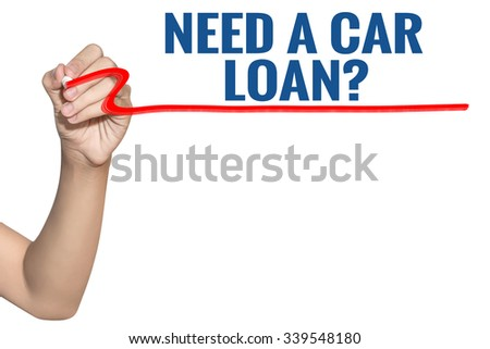 Need a Car Loan word write on white background by woman hand holding highlighter pen - stock photo