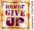 Never Give Up grunge backround - stock photo