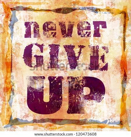 Never Give Up grunge backround - stock photo