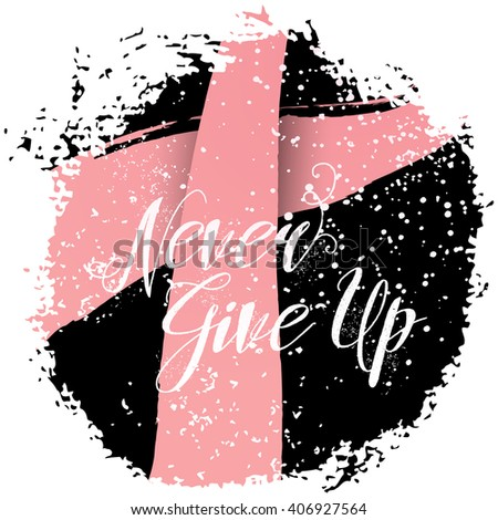 Never Give Up. Sign quote about breast cancer awareness. Modern calligraphy phrase with hand drawn lettering and pink ribbon. Hand painted grunge textures and ink splashes background with frame.  - stock photo