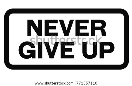 Never Give Up sign. Road sign design for quotation typographic poster.