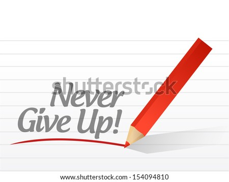 never give up written on a white paper. illustration design notepad paper