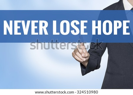 Never Lose Hope word on virtual screen touch by business woman blue background - stock photo