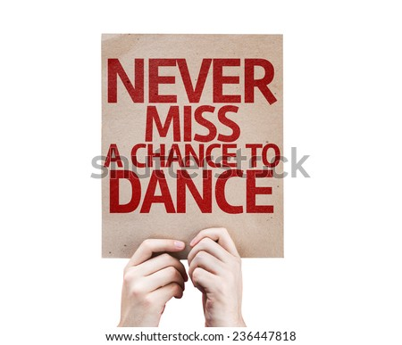 Never Miss a Chance to Dance card isolated on white background - stock photo
