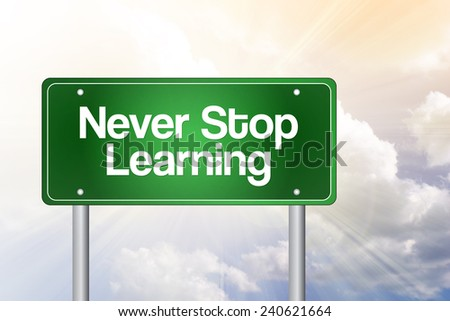 Never Stop Learning Green Road Sign, Business Concept  - stock photo