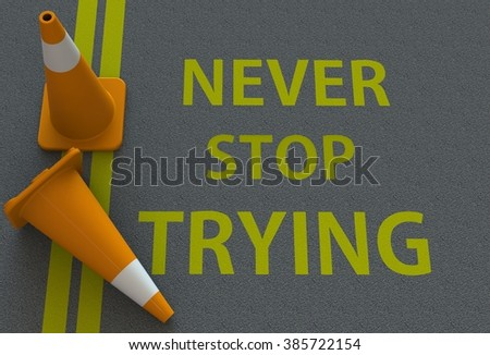 Never Stop Trying, message on the road - stock photo