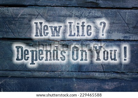 New Life Depends On You Concept text on background - stock photo