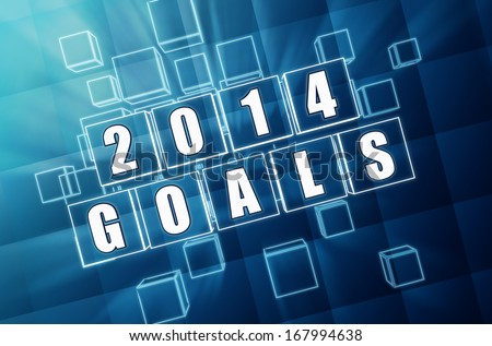 new year 2014 goals - text in 3d blue glass boxes with white figures, business holiday concept