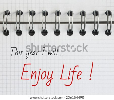 New Year Resolution, Enjoy Life. - stock photo