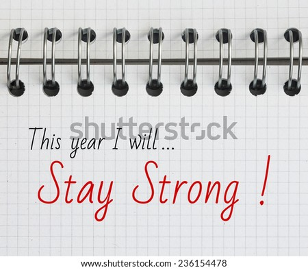 New Year Resolution, Stay Strong. - stock photo