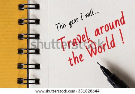 New Year Resolution, This Year I wil... Travel around the World. - stock photo