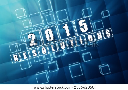 new year 2015 resolutions - text in 3d blue glass boxes with white figures, business holiday concept - stock photo