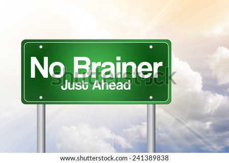 No Brainer, Just Ahead Green Road Sign concept  - stock photo